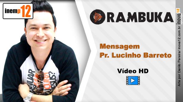 Mensagem Pr. Lucinho Barreto - Rambuka 2015