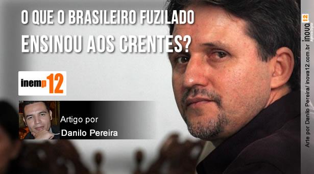 O que o Brasileiro fuzilado ensinou aos crentes?